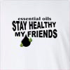 Essential Oils Stay Healthy My Friend Long Sleeve T-Shirt