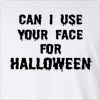 Can I Use Your Face For Halloween Long Sleeve T-Shirt