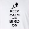 Keep Calm And Bird On Long Sleeve T-Shirt
