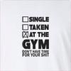 Single Taken At The Gym Don't Have Time For Your Shit Long Sleeve T-Shirt