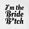 I'M The Bride B*tch T-Shirt
