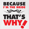 Because I'm the Bride Wedding T Shirt