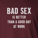Bad Sex Is Better Than A Good Day At Work Long Sleeve T-Shirt