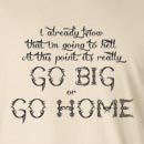 Go Big or Go Home Hell Long Sleeve T-Shirt