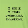 Single Taken Who Cares I'm Awesome Long Sleeve T-Shirt