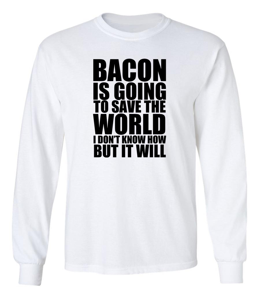 Bacon Is Going Long Sleeve T-shirt