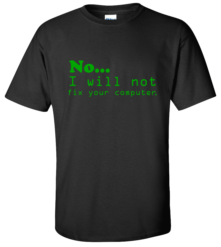 No  I will Not Fix Your Computer T-shirt Funny Geek Tee