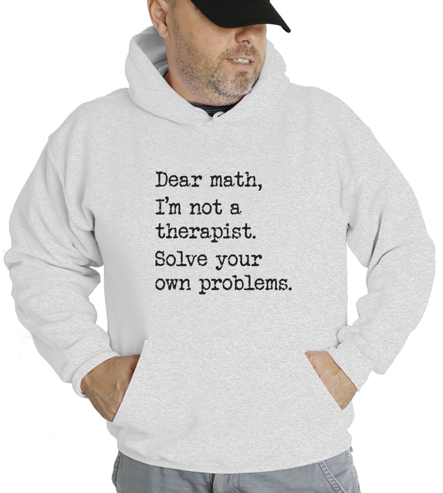 Dear Math I'm Not A Therapist Hooded Sweatshirt